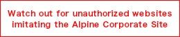 Watch out for unauthorized websites limitating the Alpine Corporate Site